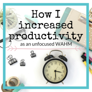 How I increased productivity as an unfocused WAHM